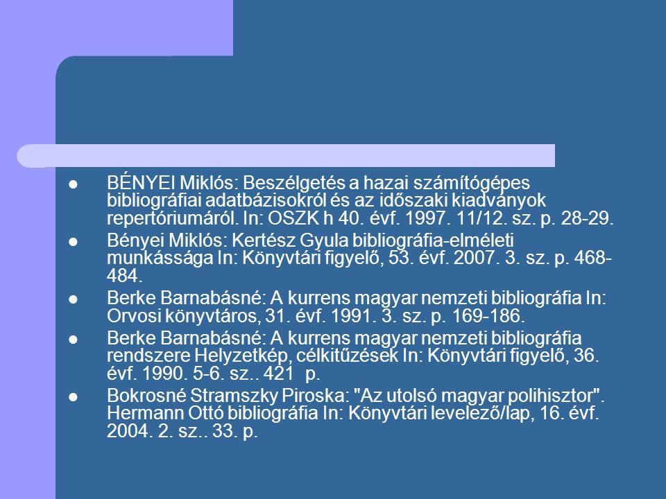 BÉNYEI Miklós: Beszélgetés a hazai számítógépes bibliográfiai adatbázisokról és az időszaki kiadványok repertóriumáról. In: OSZK h 40. évf. 1997. 11/12. sz. p. 28-29.