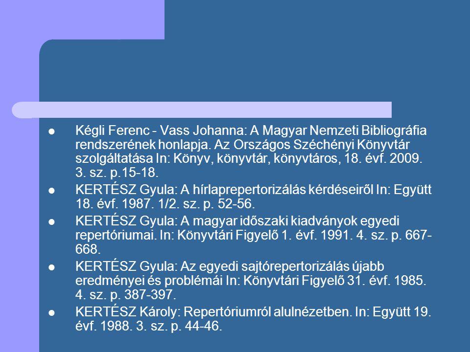 Kégli Ferenc - Vass Johanna: A Magyar Nemzeti Bibliográfia rendszerének honlapja. Az Országos Széchényi Könyvtár szolgáltatása In: Könyv, könyvtár, könyvtáros, 18. évf. 2009. 3. sz. p.15-18.