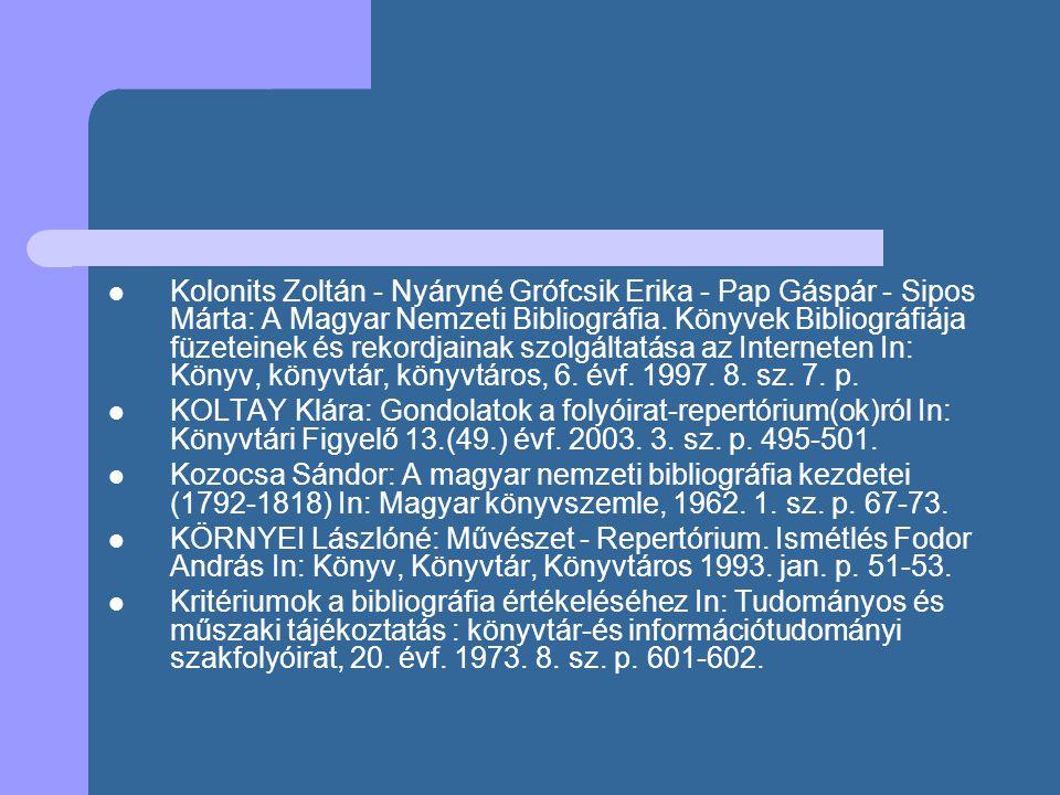 Kolonits Zoltán - Nyáryné Grófcsik Erika - Pap Gáspár - Sipos Márta: A Magyar Nemzeti Bibliográfia. Könyvek Bibliográfiája füzeteinek és rekordjainak szolgáltatása az Interneten In: Könyv, könyvtár, könyvtáros, 6. évf. 1997. 8. sz. 7. p.