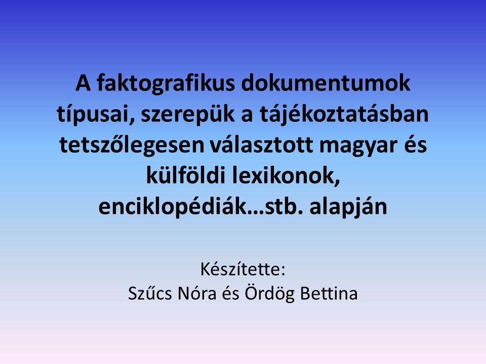 A faktografikus dokumentumok típusai, szerepük a tájékoztatásban tetszőlegesen választott magyar és külföldi lexikonok, enciklopédiák…stb.