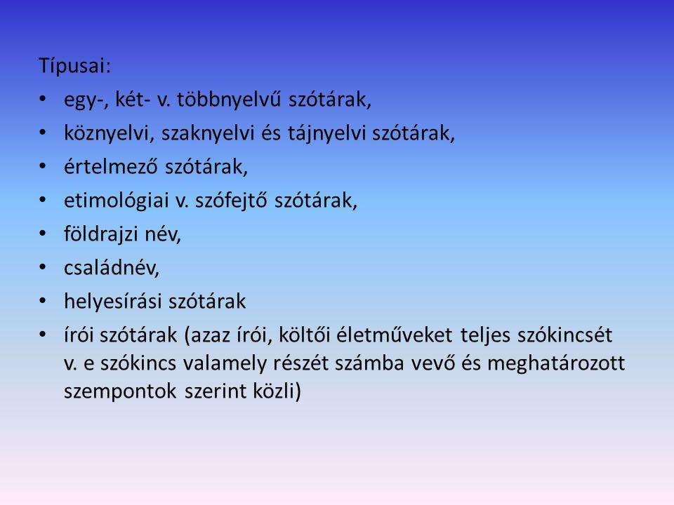 Típusai: egy-, két- v. többnyelvű szótárak, köznyelvi, szaknyelvi és tájnyelvi szótárak, értelmező szótárak,