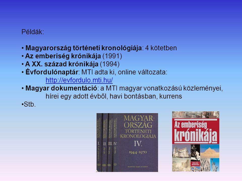 Példák: Magyarország történeti kronológiája: 4 kötetben. Az emberiség krónikája (1991) A XX. század krónikája (1994)