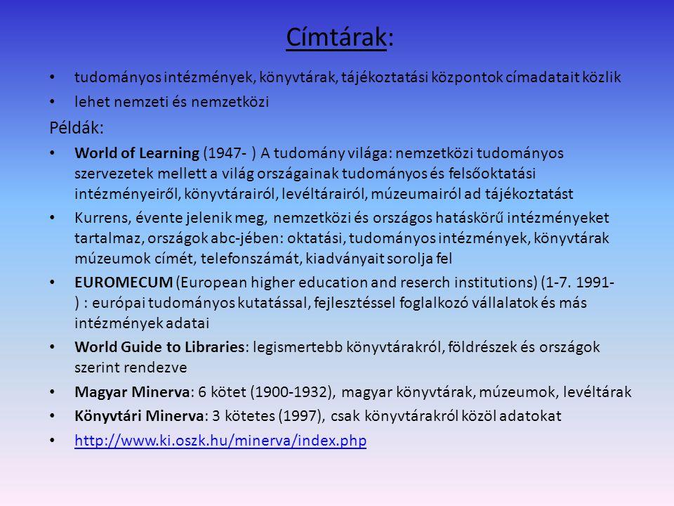 Címtárak: tudományos intézmények, könyvtárak, tájékoztatási központok címadatait közlik. lehet nemzeti és nemzetközi.
