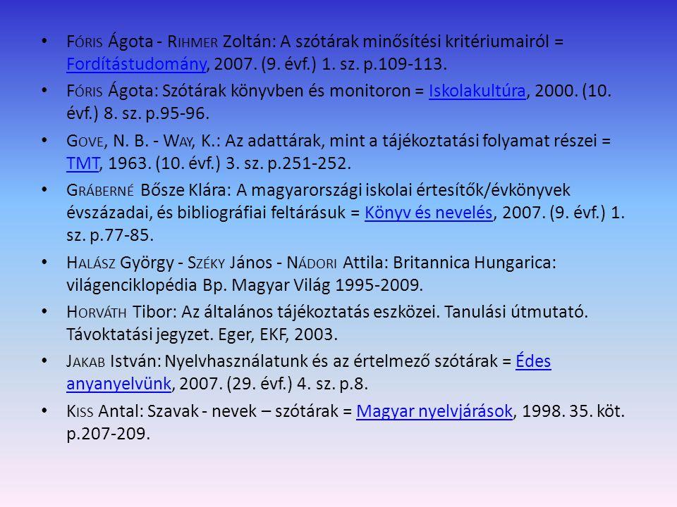 Fóris Ágota - Rihmer Zoltán: A szótárak minősítési kritériumairól = Fordítástudomány, 2007. (9. évf.) 1. sz. p.109-113.