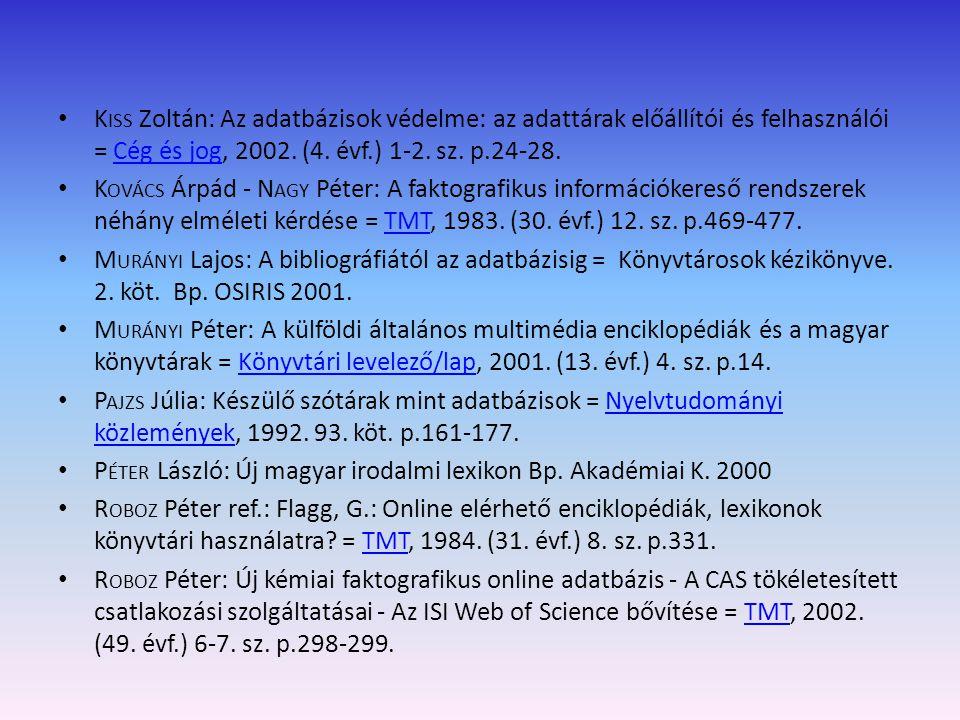 Kiss Zoltán: Az adatbázisok védelme: az adattárak előállítói és felhasználói = Cég és jog, 2002. (4. évf.) 1-2. sz. p.24-28.