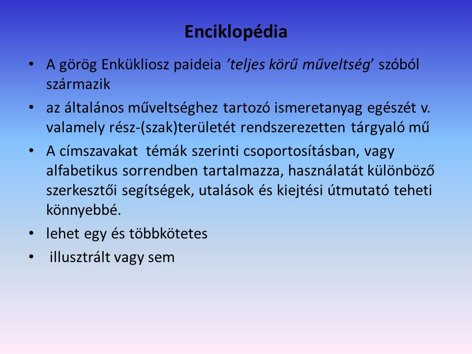 Enciklopédia A görög Enkükliosz paideia 'teljes körű műveltség' szóból származik.