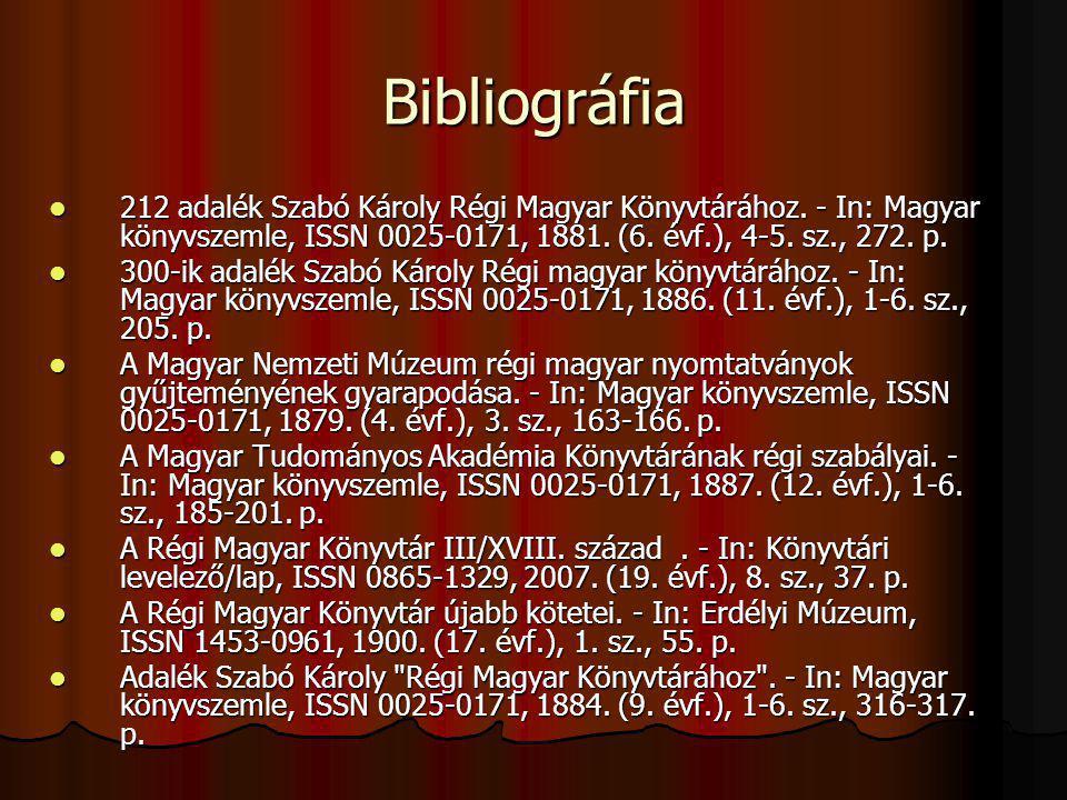 Bibliográfia 212 adalék Szabó Károly Régi Magyar Könyvtárához. - In: Magyar könyvszemle, ISSN 0025-0171, 1881. (6. évf.), 4-5. sz., 272. p.