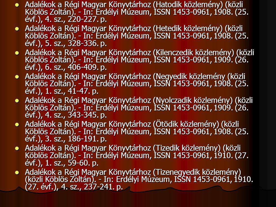 Adalékok a Régi Magyar Könyvtárhoz (Hatodik közlemény) (közli Köblös Zoltán). - In: Erdélyi Múzeum, ISSN 1453-0961, 1908. (25. évf.), 4. sz., 220-227. p.