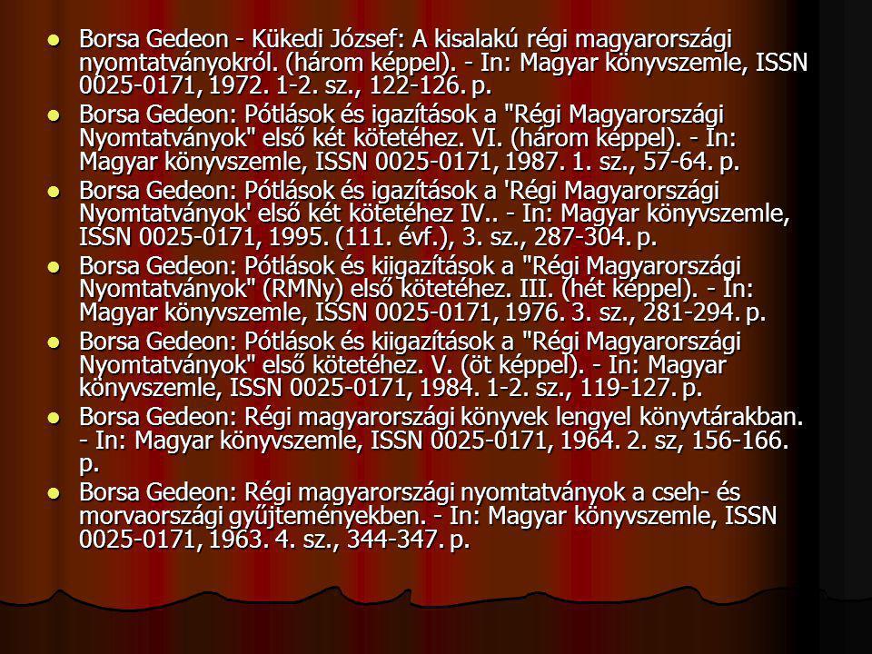 Borsa Gedeon - Kükedi József: A kisalakú régi magyarországi nyomtatványokról. (három képpel). - In: Magyar könyvszemle, ISSN 0025-0171, 1972. 1-2. sz., 122-126. p.