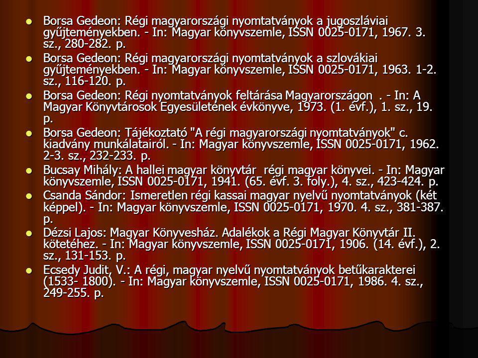 Borsa Gedeon: Régi magyarországi nyomtatványok a jugoszláviai gyűjteményekben. - In: Magyar könyvszemle, ISSN 0025-0171, 1967. 3. sz., 280-282. p.