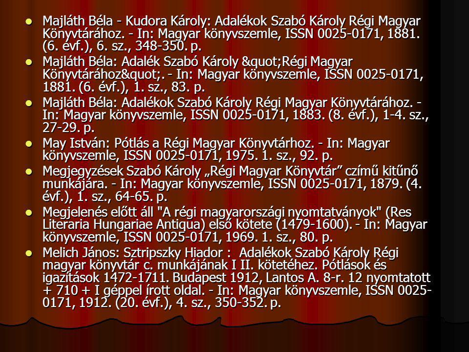 Majláth Béla - Kudora Károly: Adalékok Szabó Károly Régi Magyar Könyvtárához. - In: Magyar könyvszemle, ISSN 0025-0171, 1881. (6. évf.), 6. sz., 348-350. p.