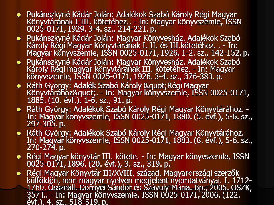 Pukánszkyné Kádár Jolán: Adalékok Szabó Károly Régi Magyar Könyvtárának I-III. kötetéhez.. - In: Magyar könyvszemle, ISSN 0025-0171, 1929. 3-4. sz., 214-221. p.