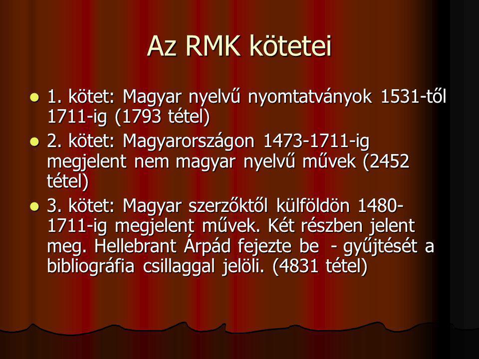 Az RMK kötetei 1. kötet: Magyar nyelvű nyomtatványok 1531-től 1711-ig (1793 tétel)