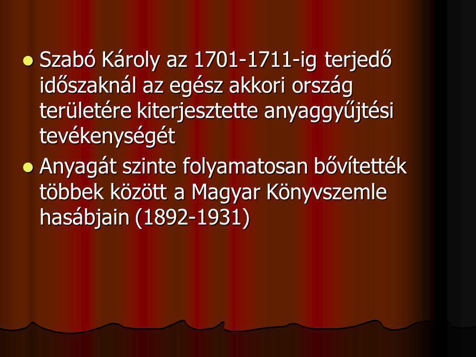 Szabó Károly az 1701-1711-ig terjedő időszaknál az egész akkori ország területére kiterjesztette anyaggyűjtési tevékenységét
