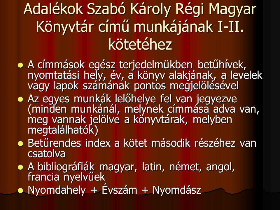 Adalékok Szabó Károly Régi Magyar Könyvtár című munkájának I-II