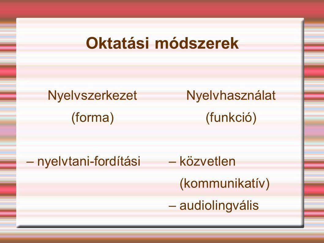 Oktatási módszerek Nyelvszerkezet (forma) – nyelvtani-fordítási