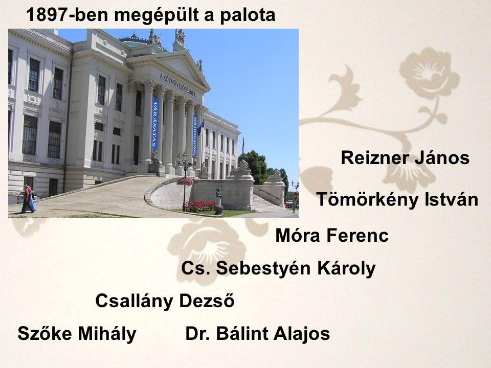1897-ben megépült a palota Reizner János. Tömörkény István. Móra Ferenc. Cs. Sebestyén Károly. Csallány Dezső.