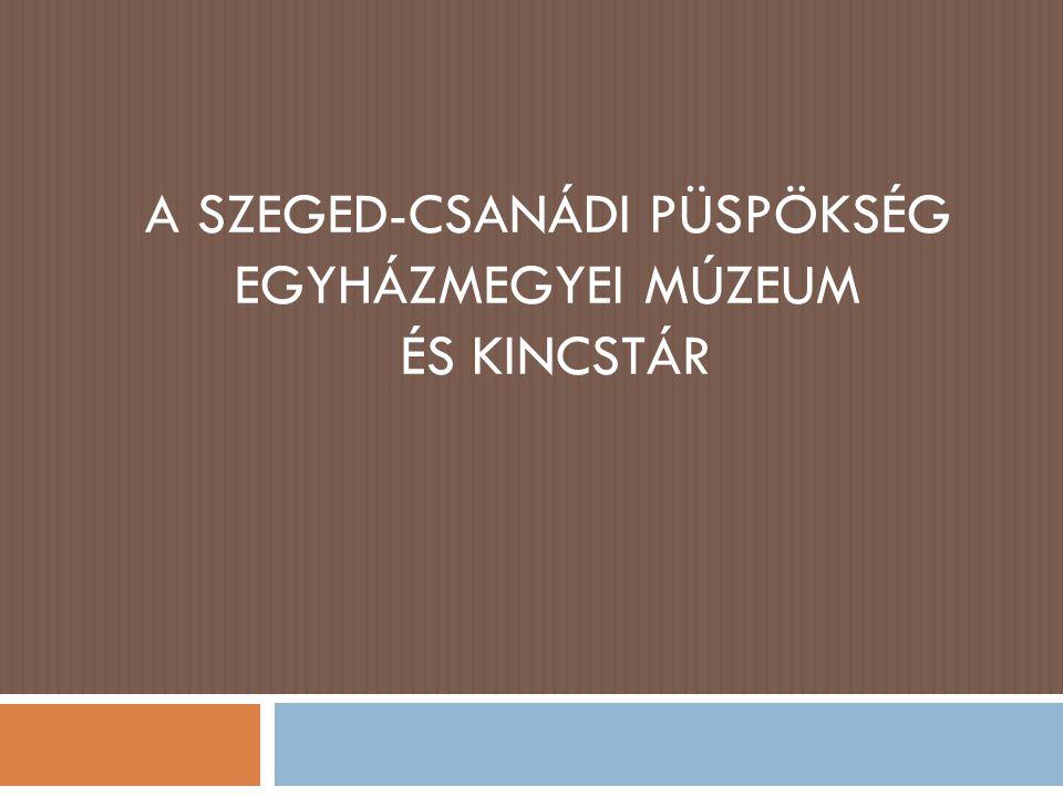 A Szeged-Csanádi Püspökség Egyházmegyei Múzeum és Kincstár