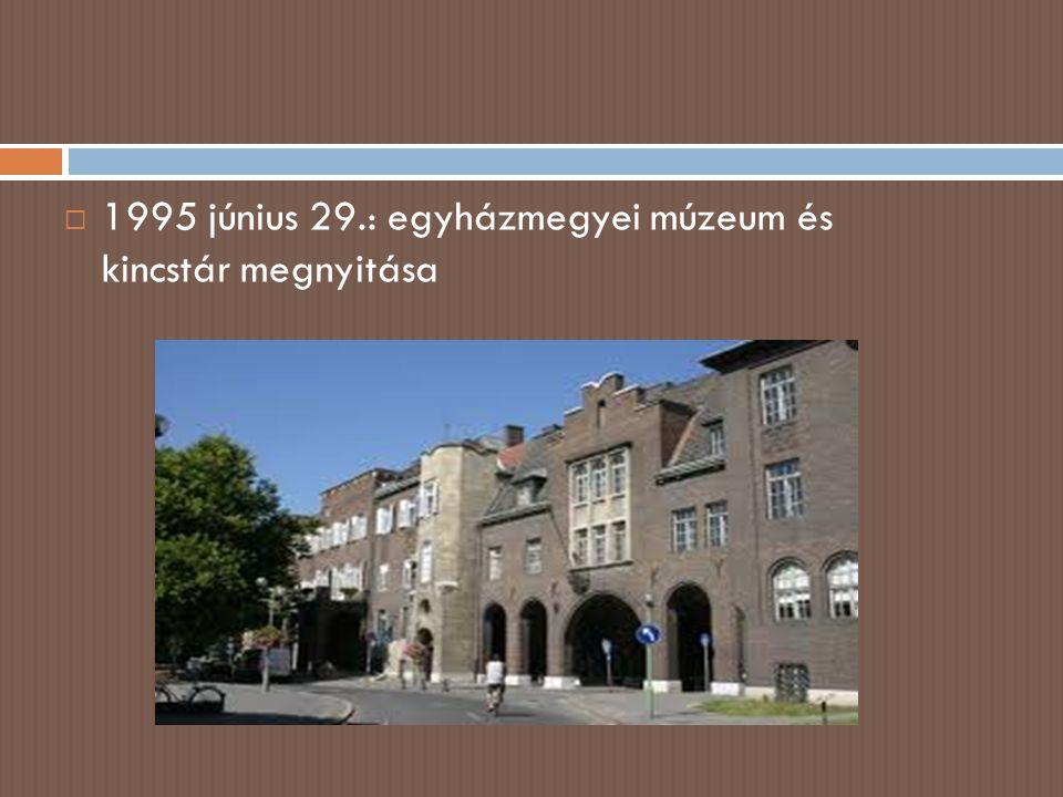 1995 június 29.: egyházmegyei múzeum és kincstár megnyitása