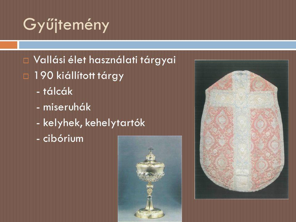 Gyűjtemény Vallási élet használati tárgyai 190 kiállított tárgy