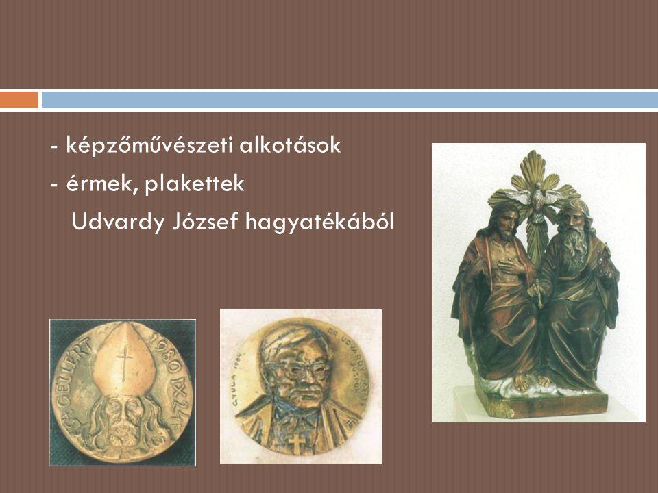 - képzőművészeti alkotások - érmek, plakettek Udvardy József hagyatékából