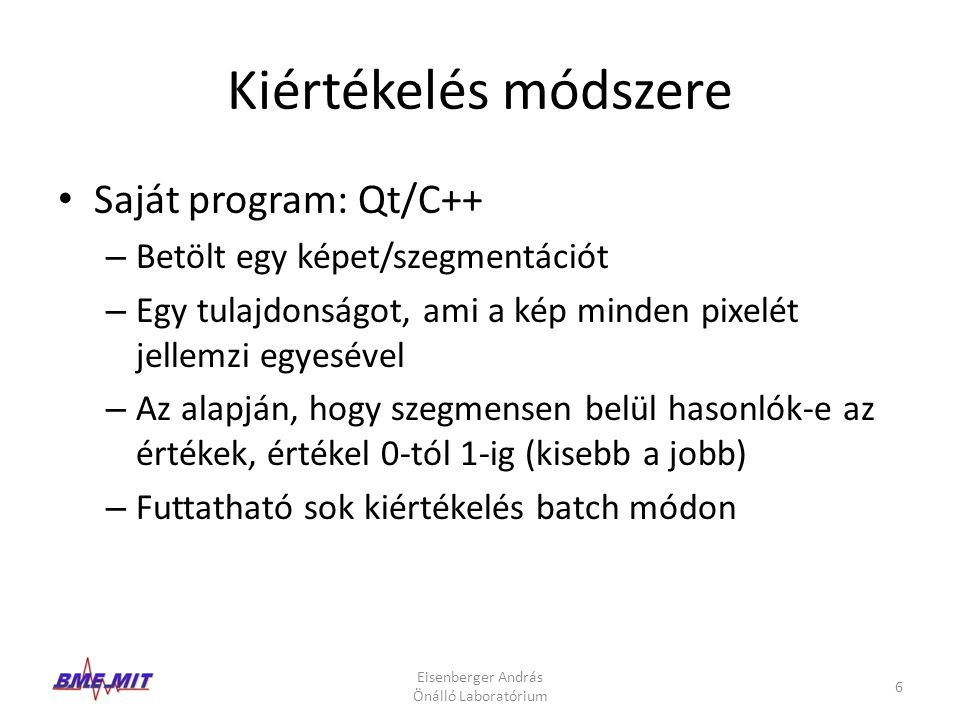 Kiértékelés módszere Saját program: Qt/C++