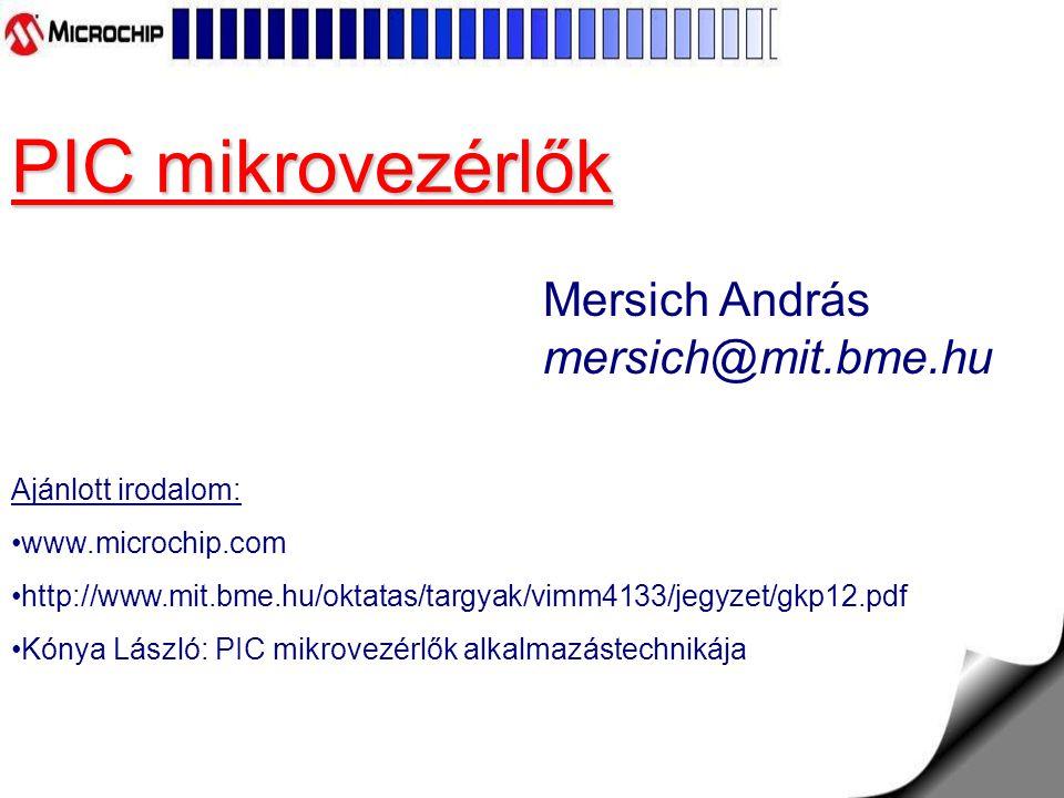 PIC mikrovezérlők Mersich András mersich@mit.bme.hu Ajánlott irodalom: