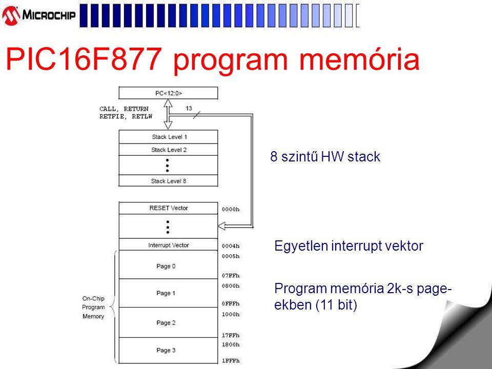 PIC16F877 program memória 8 szintű HW stack Egyetlen interrupt vektor
