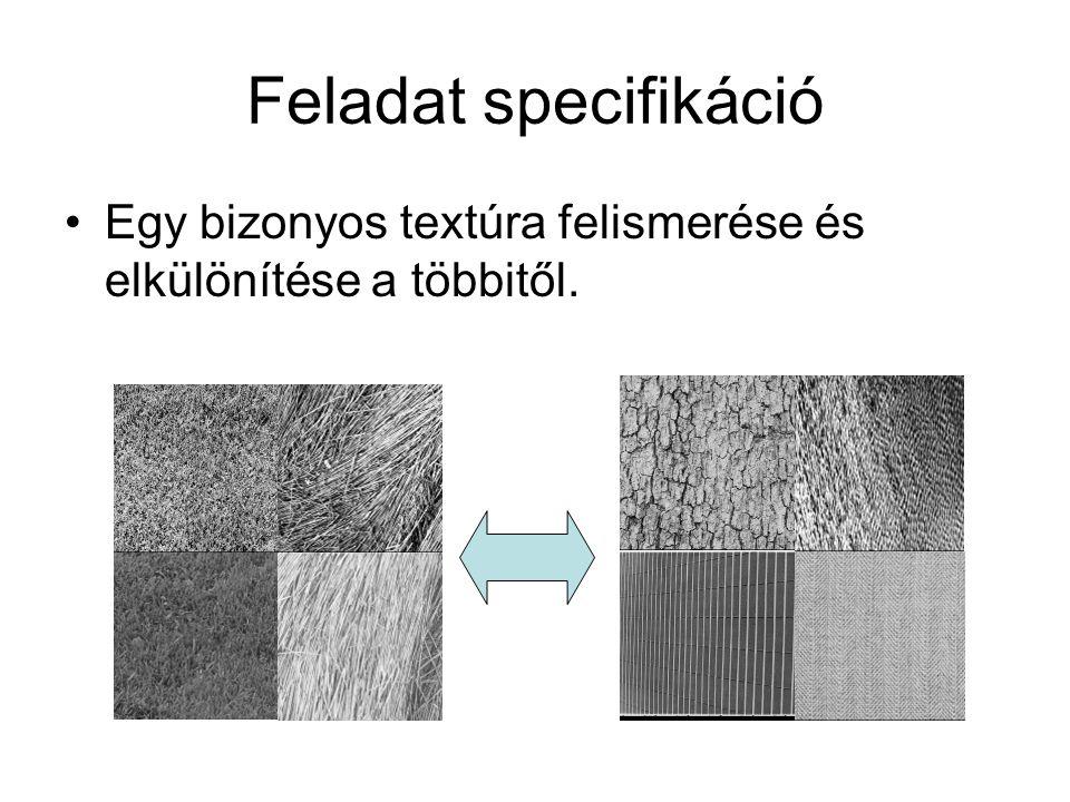 Feladat specifikáció Egy bizonyos textúra felismerése és elkülönítése a többitől.
