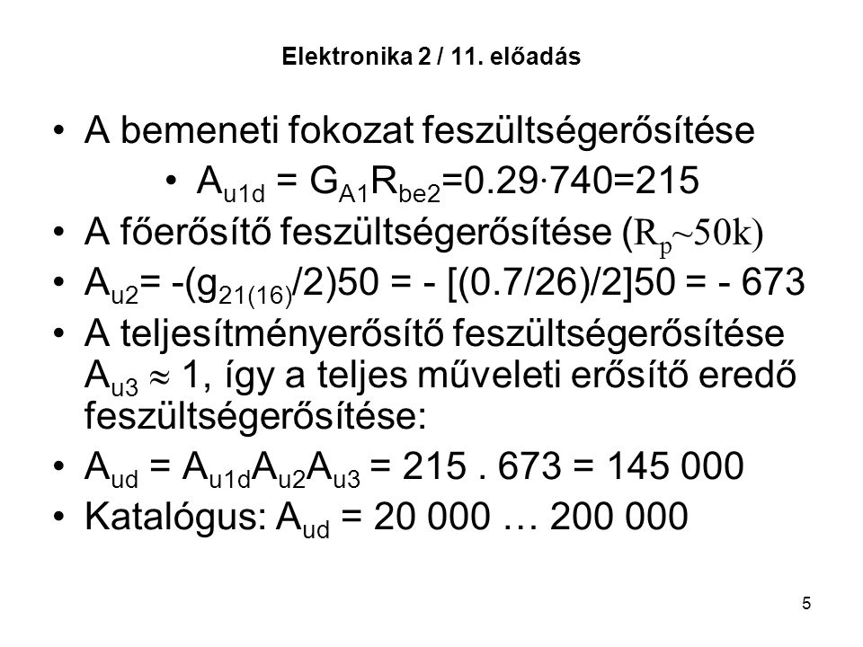 A bemeneti fokozat feszültségerősítése Au1d = GA1Rbe2=0.29·740=215
