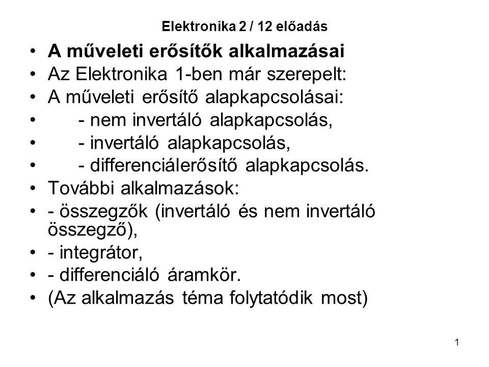 A műveleti erősítők alkalmazásai Az Elektronika 1-ben már szerepelt: