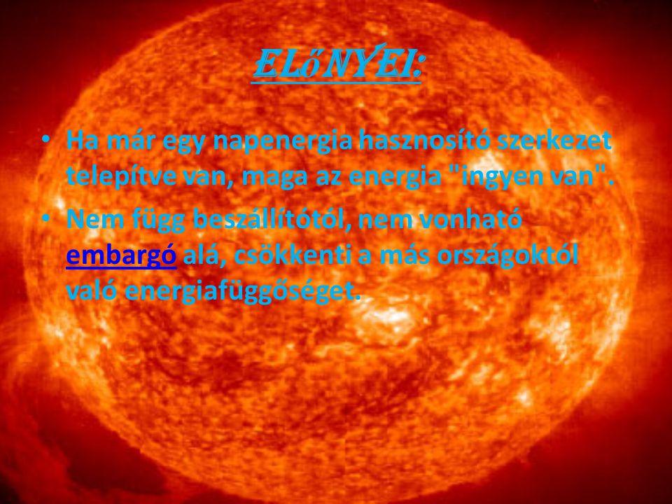 Előnyei: Ha már egy napenergia hasznosító szerkezet telepítve van, maga az energia ingyen van .