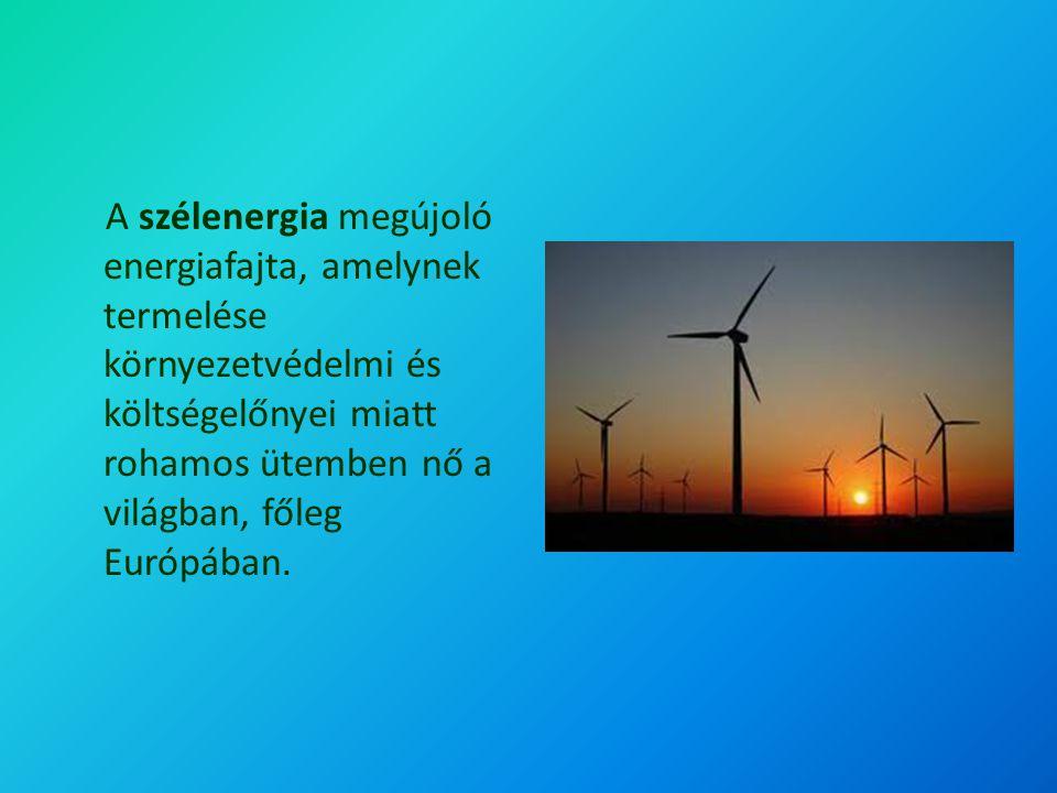 A szélenergia megújolóenergiafajta, amelynek termelése környezetvédelmi és költségelőnyei miatt rohamos ütemben nő a világban, főleg Európában.