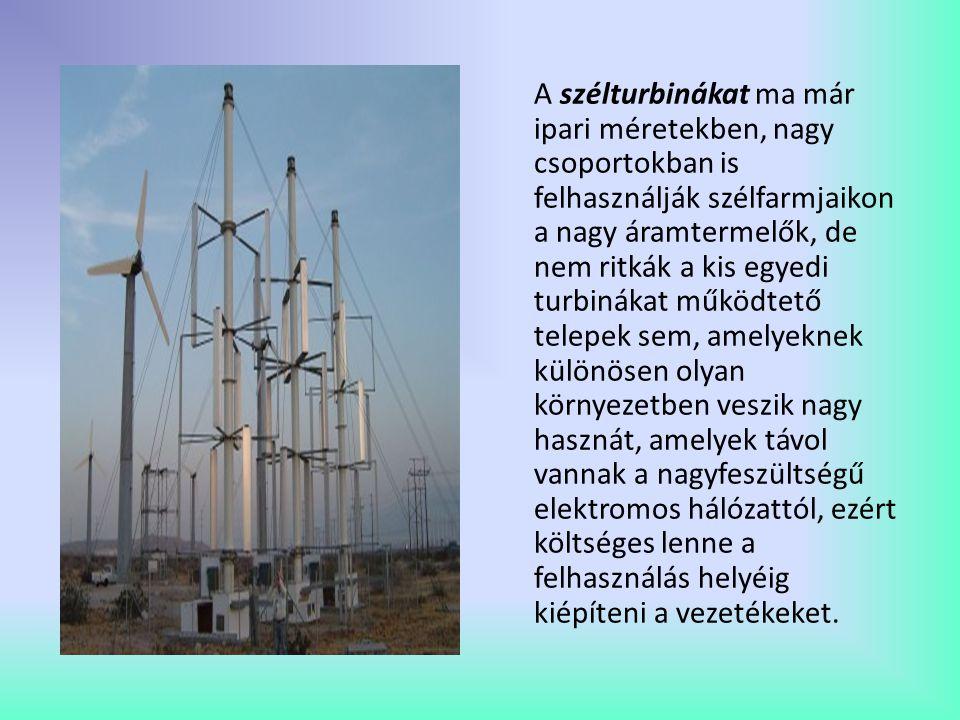 A szélturbinákat ma már ipari méretekben, nagy csoportokban is felhasználják szélfarmjaikon a nagy áramtermelők, de nem ritkák a kis egyedi turbinákat működtető telepek sem, amelyeknek különösen olyan környezetben veszik nagy hasznát, amelyek távol vannak a nagyfeszültségű elektromos hálózattól, ezért költséges lenne a felhasználás helyéig kiépíteni a vezetékeket.