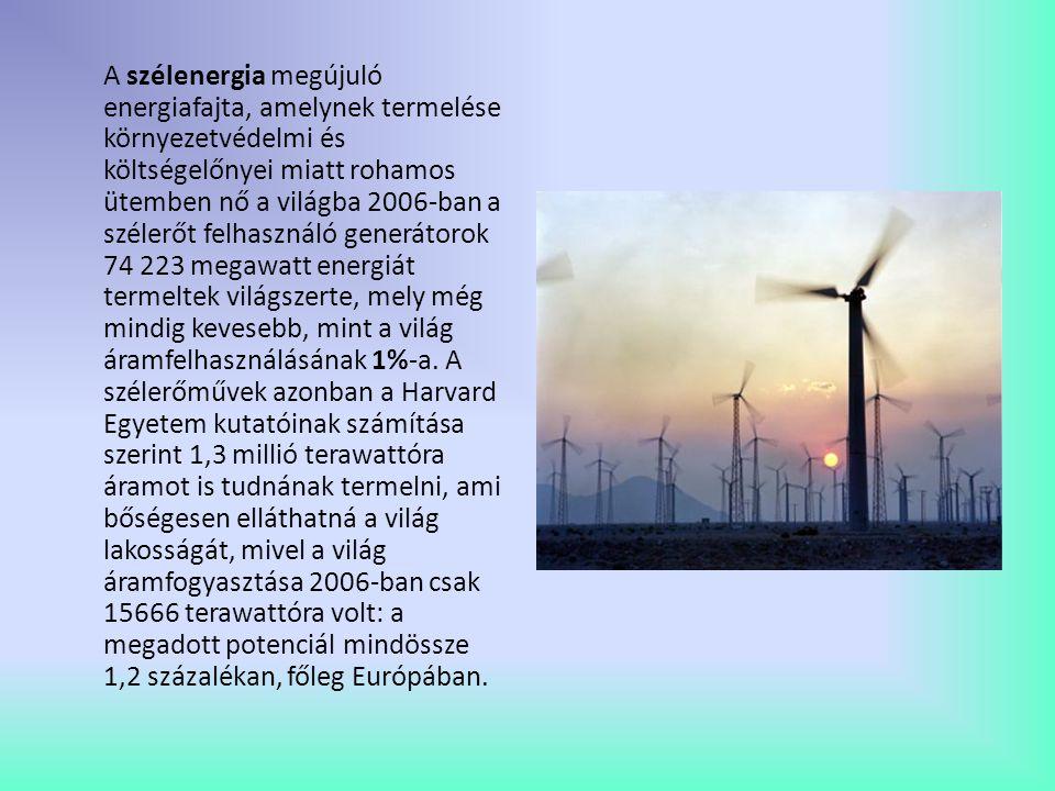 A szélenergia megújuló energiafajta, amelynek termelése környezetvédelmi és költségelőnyei miatt rohamos ütemben nő a világba 2006-ban a szélerőt felhasználó generátorok 74 223 megawatt energiát termeltek világszerte, mely még mindig kevesebb, mint a világ áramfelhasználásának 1%-a.