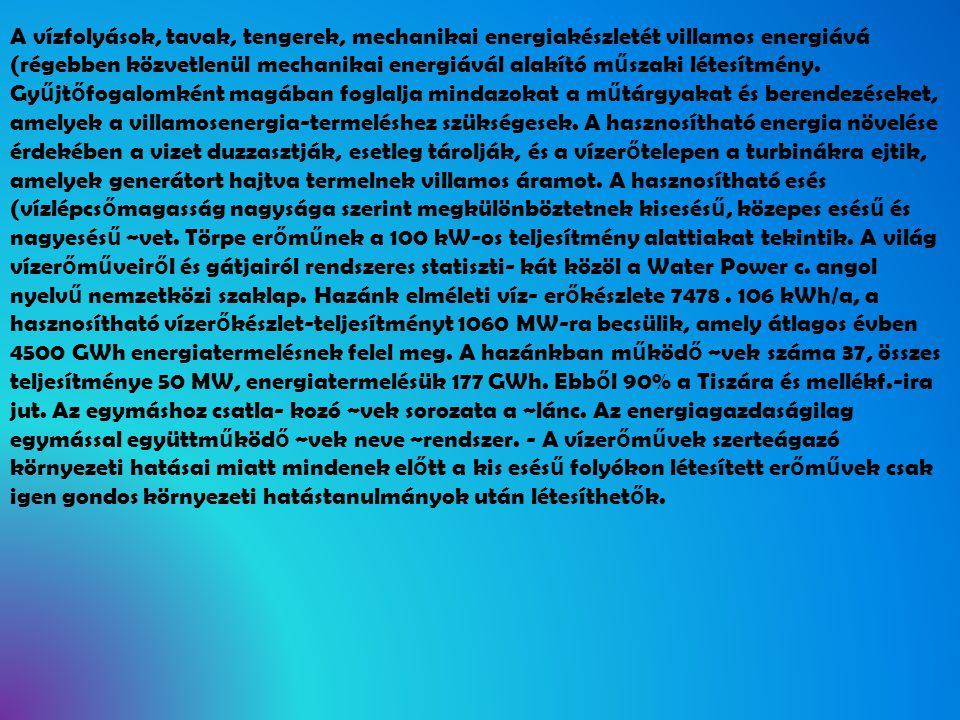 A vízfolyások, tavak, tengerek, mechanikai energiakészletét villamos energiává (régebben közvetlenül mechanikai energiávál alakító műszaki létesítmény.