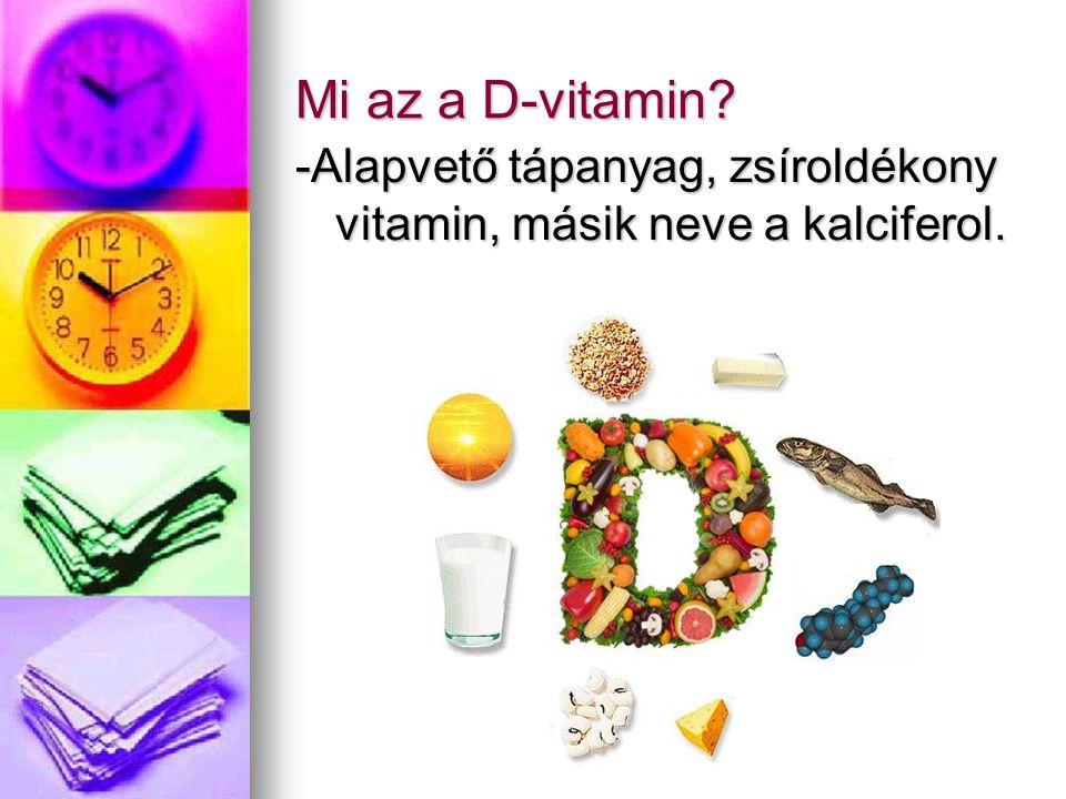 Mi az a D-vitamin -Alapvető tápanyag, zsíroldékony vitamin, másik neve a kalciferol.