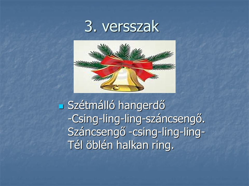 3. versszak Szétmálló hangerdő -Csing-ling-ling-száncsengő.
