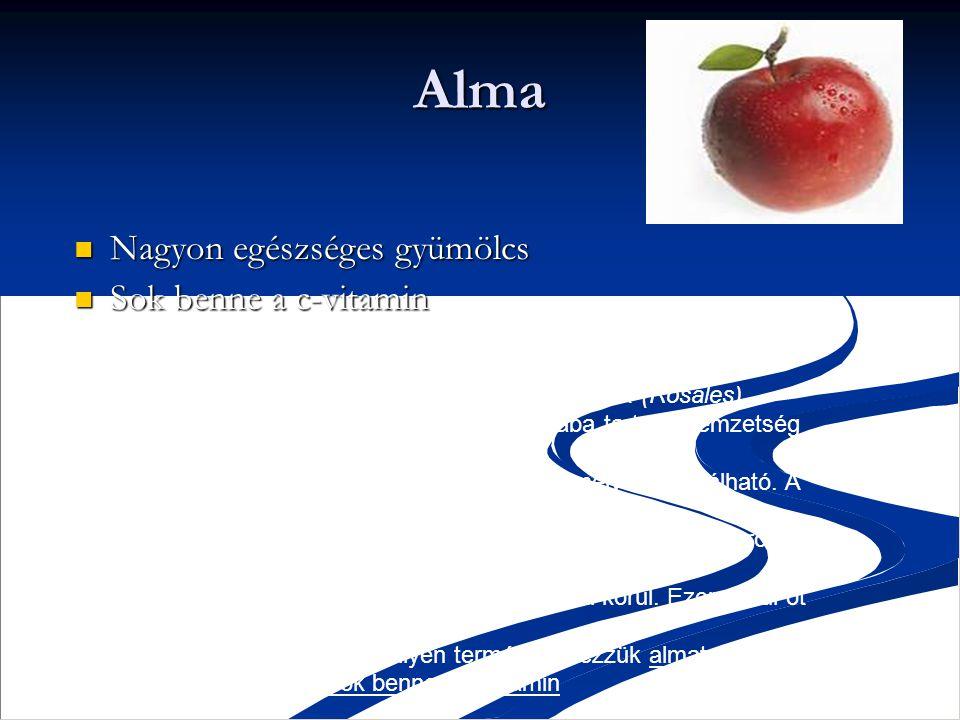 Alma Nagyon egészséges gyümölcs Sok benne a c-vitamin