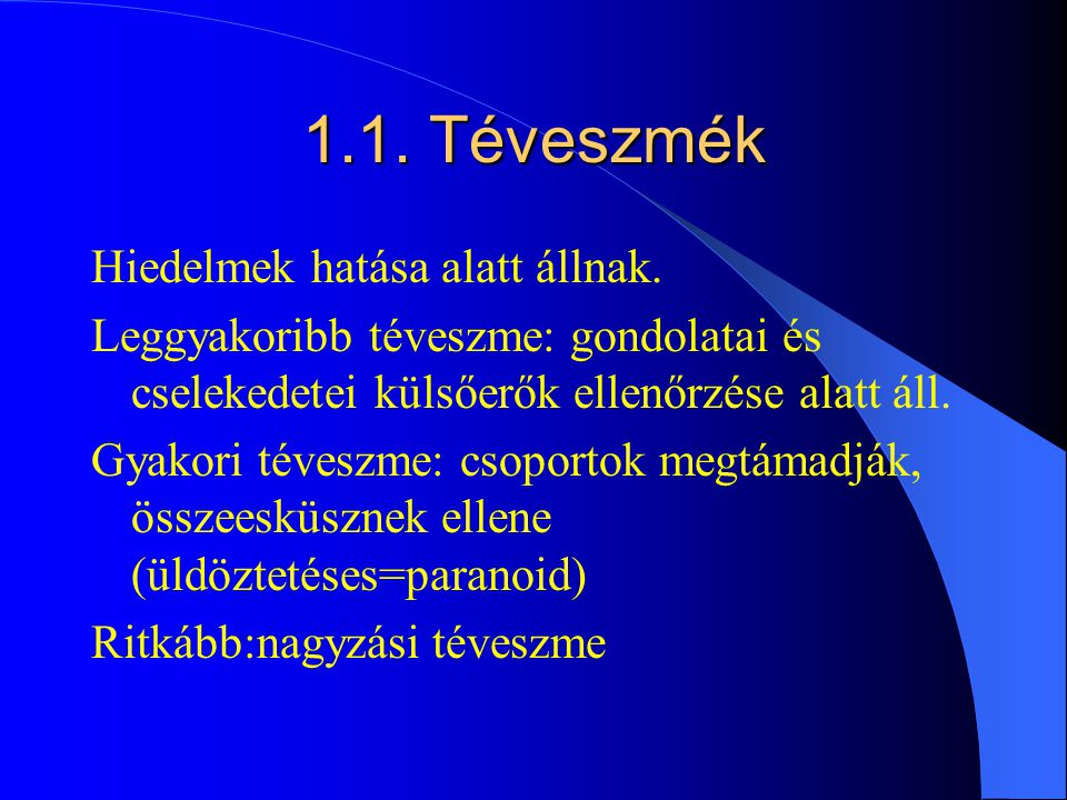 1.1. Téveszmék Hiedelmek hatása alatt állnak.