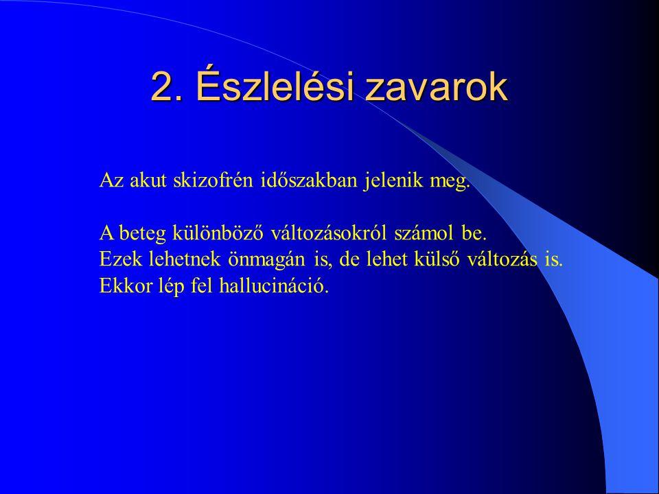 2. Észlelési zavarok Az akut skizofrén időszakban jelenik meg.