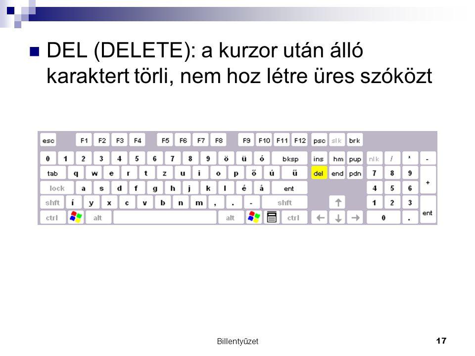 DEL (DELETE): a kurzor után álló karaktert törli, nem hoz létre üres szóközt