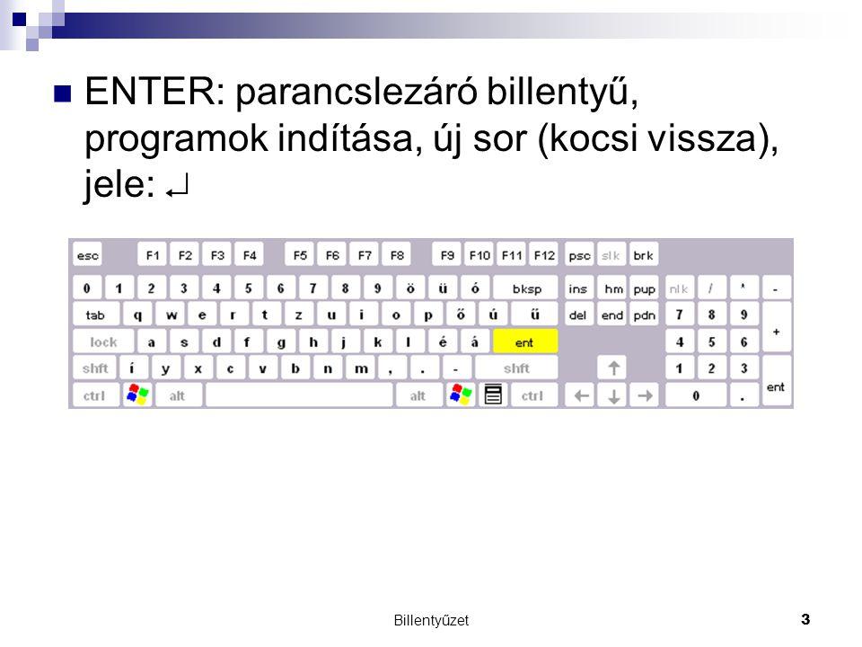 ENTER: parancslezáró billentyű, programok indítása, új sor (kocsi vissza), jele: 