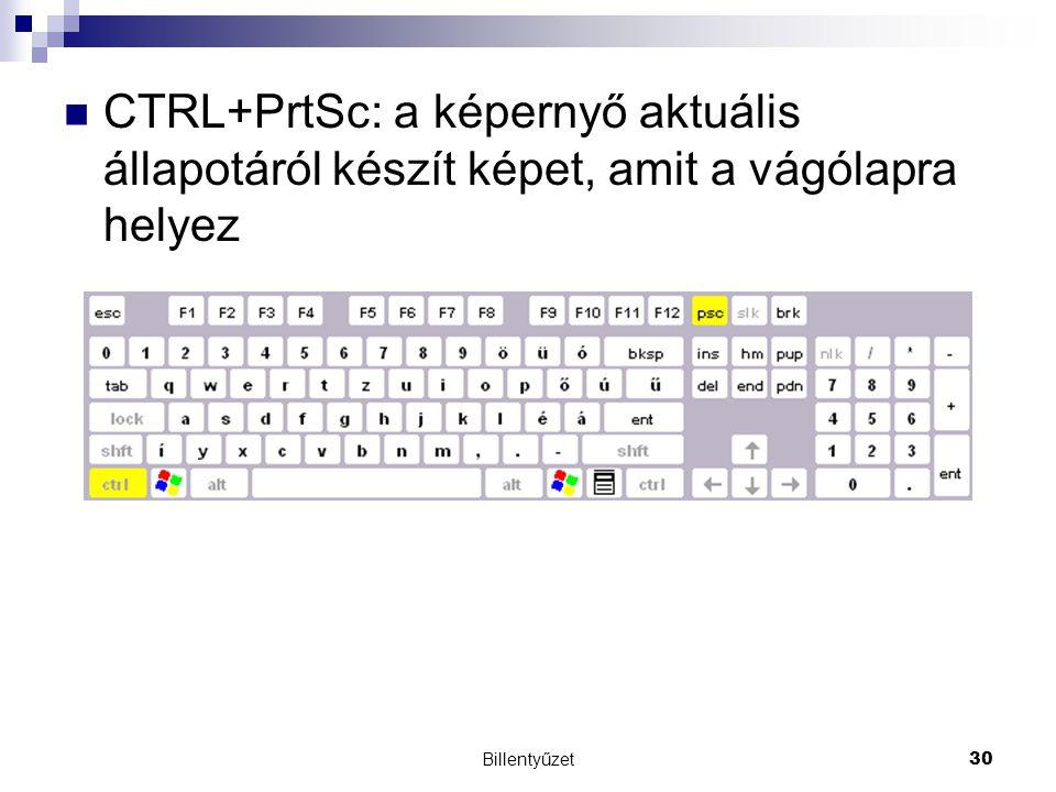 CTRL+PrtSc: a képernyő aktuális állapotáról készít képet, amit a vágólapra helyez