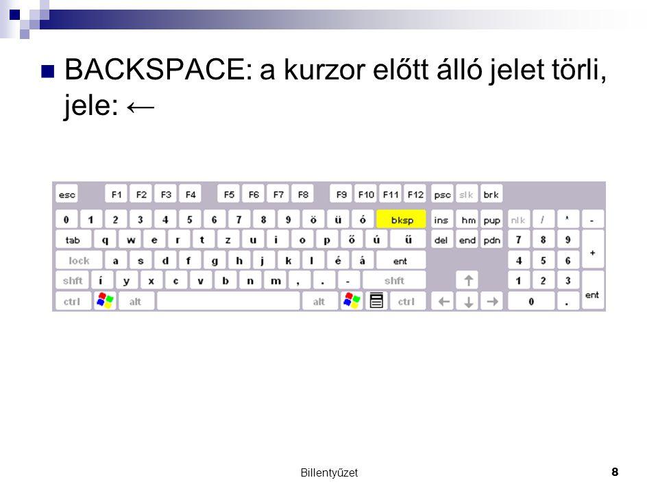 BACKSPACE: a kurzor előtt álló jelet törli, jele: ←