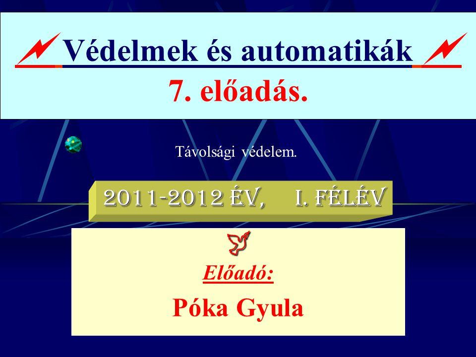  Védelmek és automatikák  7. előadás.