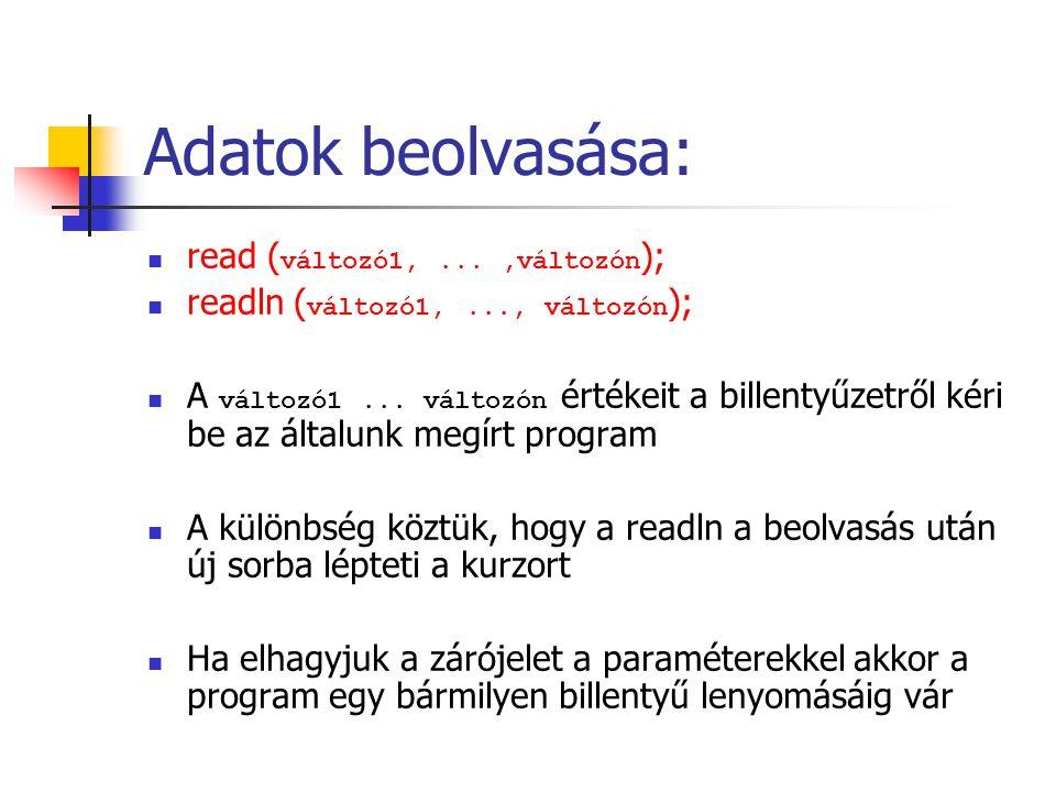 Adatok beolvasása: read (változó1, ... ,változón);