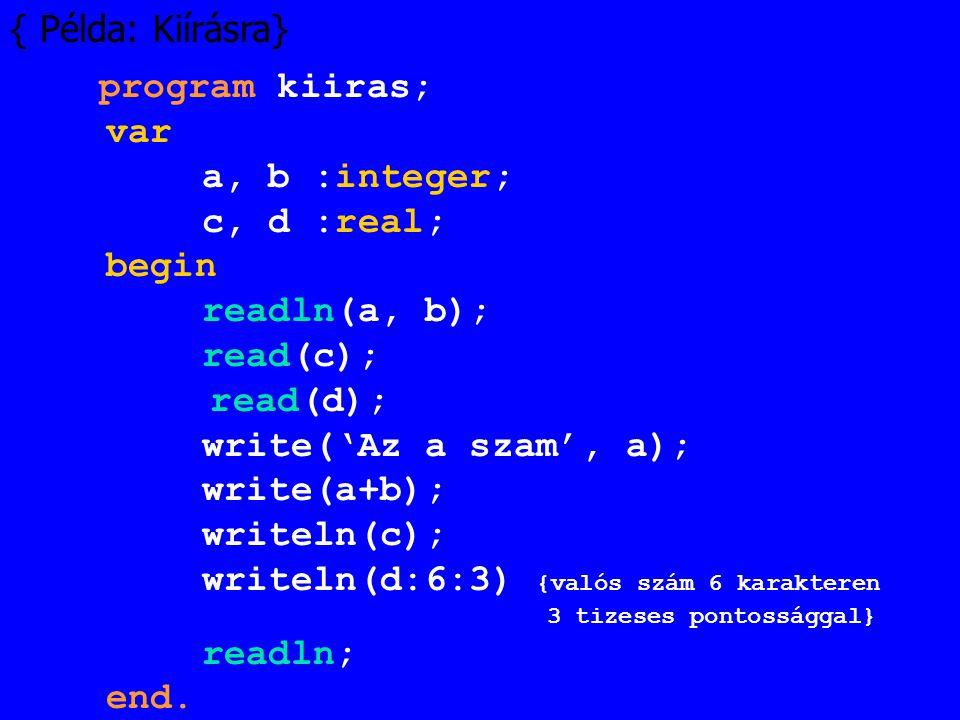 writeln(d:6:3) {valós szám 6 karakteren readln; end.