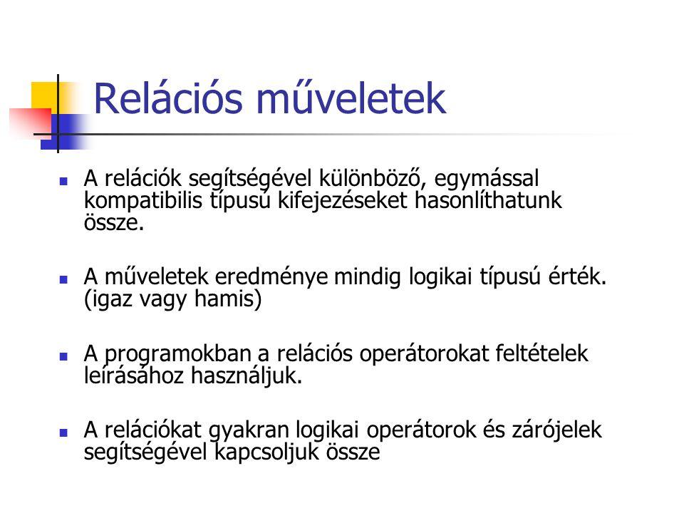 Relációs műveletek A relációk segítségével különböző, egymással kompatibilis típusú kifejezéseket hasonlíthatunk össze.