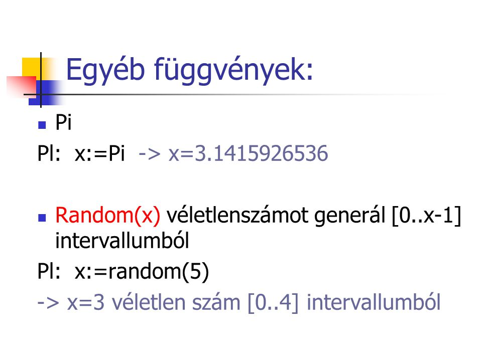 Egyéb függvények: Pi Pl: x:=Pi -> x=3.1415926536
